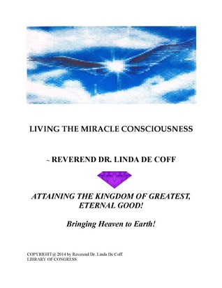 LIVING THE MIRACLE CONSCIOUSNESS, Attaining the Kingdom of Gr... by Linda De Coff