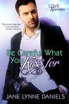Be Careful What You Kiss For (Love Rewritten, #1)