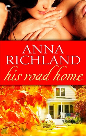 His Road Home by Anna Richland on GoodReads