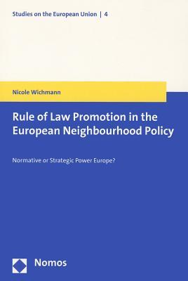 Rule of Law Promotion in the European Neighbourhood Policy: Normative or Strategic Power Europe? Nicole Wichmann