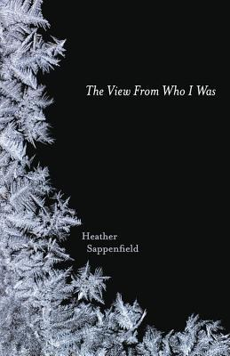 The View from Who I Was by Heather Sappenfield