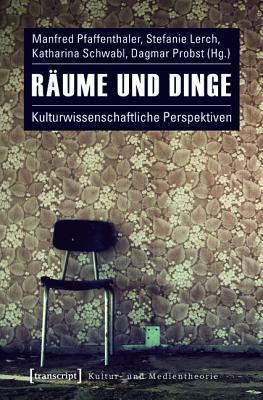 Raume Und Dinge: Kulturwissenschaftliche Perspektiven Manfred Pfaffenthaler