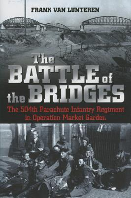 The Battle of the Bridges: The 504 Parachute Infantry Regiment in Operation Market Garden