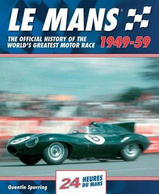 Le Mans 1949-59: The Official History Of The Worlds Greatest Motor Race Quentin Spurring