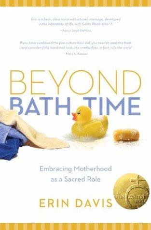 Beyond Bath Time SAMPLER: Embracing Motherhood as a Sacred Role  by  Erin Davis