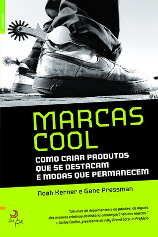 Marcas Cool - Como Criar Produtos que se Destacam e Modas que Permanencem