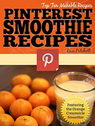 Pinterest Smoothie Recipes (Top Ten Makable Recipes Book 4)  by  Rain Patchett