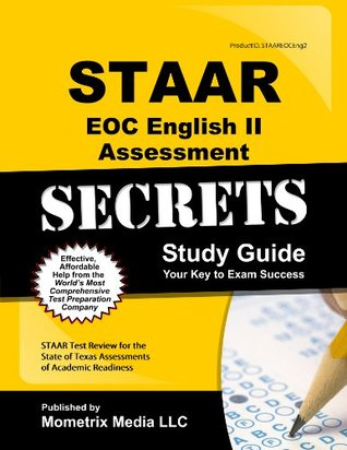 STAAR EOC English II Assessment Secrets Study Guide: STAAR Test Review for the State of Texas Assessments of Academic Readiness Staar Exam Secrets Test Prep Team