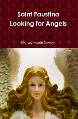 Saint Faustina Looking for Angels Margo Marie Snyder