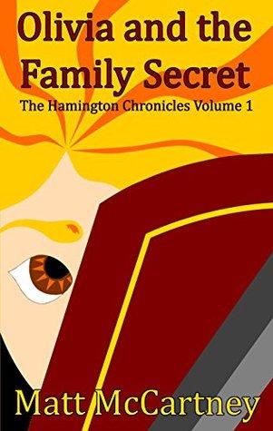 Olivia and the Family Secret: The Hamington Chronicles Volume 1  by  Matt McCartney