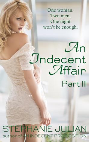 An Indecent Affair Part III by Stephanie Julian