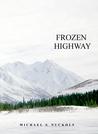 Frozen Highway by Michael S. Nuckols