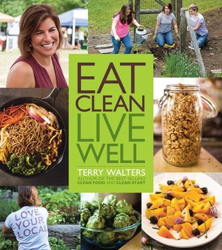 Eat Clean Live Well by Terry Walters