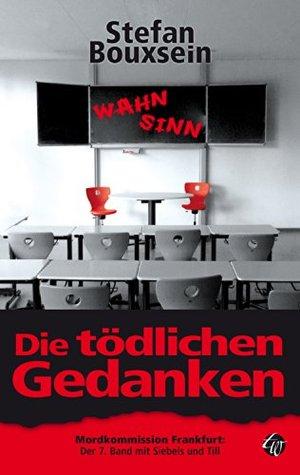 Die tödlichen Gedanken: Mordkommission Frankfurt: Der 7. Band mit Siebels und Till  by  Stefan Bouxsein