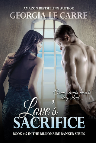 Love's Sacrifice (The Billionaire Banker, #5)