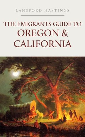 The Emigrants Guide to Oregon & California  by  Lansford W. Hastings
