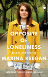 The Opposite of Loneliness: Essays and Stories