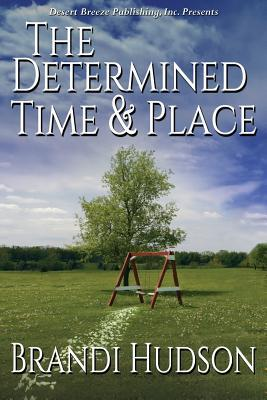 The Determined Time and Place Brandi Hudson