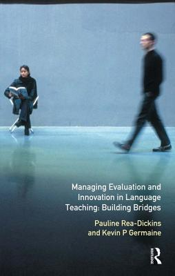 Managing Evaluation and Innovation in Language Teaching: Building Bridges  by  Pauline Rea Dickins