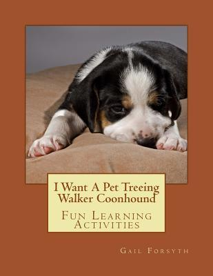 I Want a Pet Treeing Walker Coonhound: Fun Learning Activities Gail Forsyth