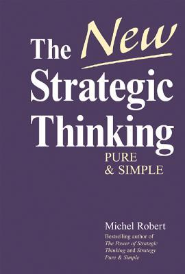 The New Strategic Thinking: Pure & Simple Michel Robert