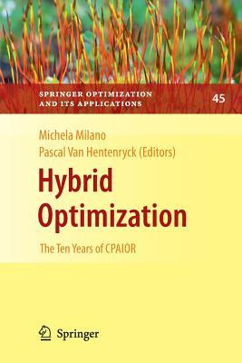 Hybrid Optimization: The Ten Years of Cpaior  by  Pascal van Hentenryck