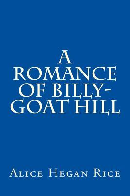 A Romance of Billy-Goat Hill  by  Alice Caldwell Hegan Rice