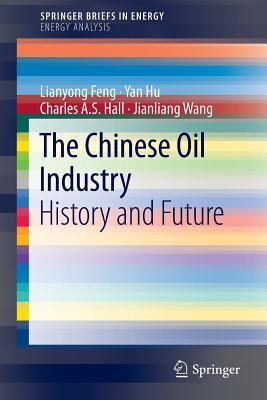 The Chinese Oil Industry: History and Future  by  Lianyong Feng