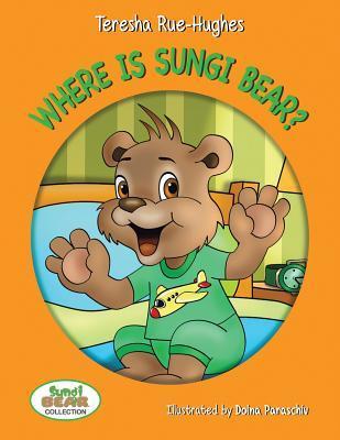 Where Is Sungi Bear?  by  Teresha Rue-Hughes