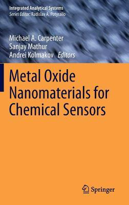 Metal Oxide Nanomaterials for Chemical Sensors  by  Michael A. Carpenter