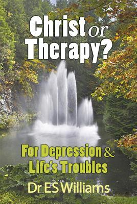 Christ Or Therapy?: For Depression And Lifes Troubles  by  E.S. Williams