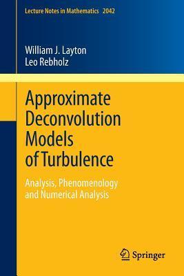 Approximate Deconvolution Models of Turbulence: Analysis, Phenomenology and Numerical Analysis  by  William J. Layton