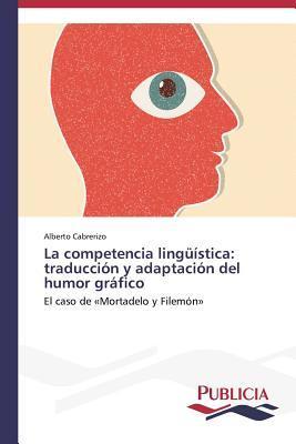 La Competencia Linguistica: Traduccion y Adaptacion del Humor Grafico Cabrerizo Alberto
