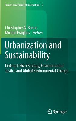 Urbanization and Sustainability: Linking Urban Ecology, Environmental Justice and Global Environmental Change  by  Christopher G Boone