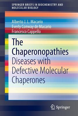 The Chaperonopathies: Diseases with Defective Molecular Chaperones  by  Alberto Macario