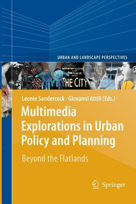 Multimedia Explorations in Urban Policy and Planning: Beyond the Flatlands  by  Leonie Sandercock