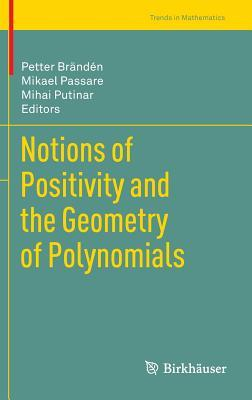 Notions of Positivity and the Geometry of Polynomials Petter Br Nd N.