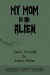My Mom is an Alien