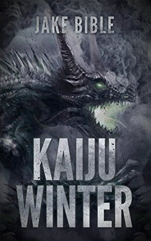 Kaiju Winter: An End Of The World Thriller