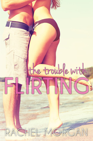 Review: 3.5 stars to The Trouble With Flirting by Rachel Morgan #Contemporary #YA