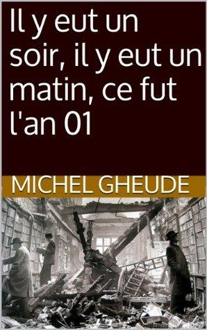 Il y eut un soir, il y eut un matin, ce fut lan 01 Michel Gheude