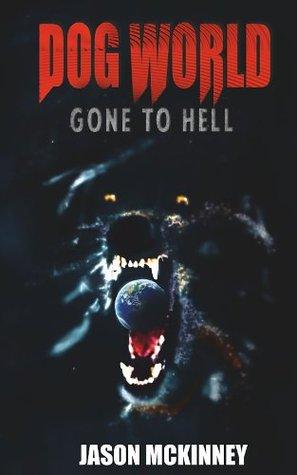 Dog World: Gone to Hell  by  Jason McKinney