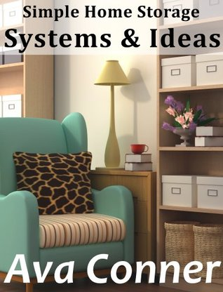Simple Home Storage Solutions & Ideas Ava Conner