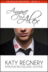 Anyone but Alex (The English Brothers, #3)