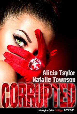 Corrupted  (The Manipulation Trilogy #1) de Alicia Taylor et Natalie Townson 22814677
