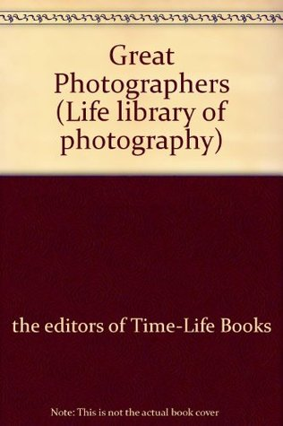 Great Photographers 1840 - 1960 The Editors of Time-Life Books