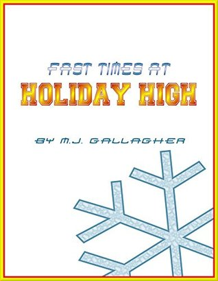 Fast Times at Holiday High  by  M.J.  Gallagher