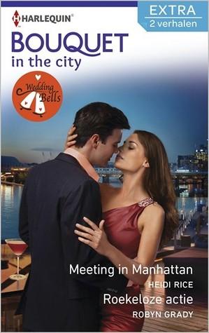 Meeting in Manhattan/Roekeloze actie by Heidi Rice/ Robyn Grady