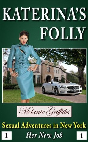 Katerinas Folly - Her New Job (Sexual Adventures in New York Book 1)  by  Melanie Griffiths