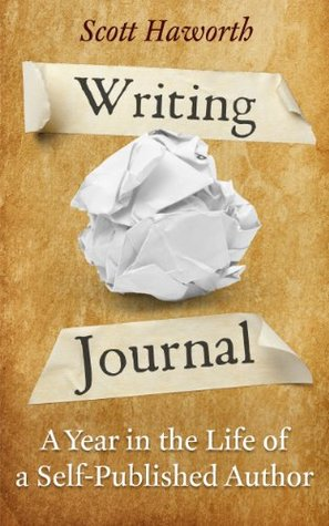 Writing Journal: A Year in the Life of a Self-Published Author Scott Haworth